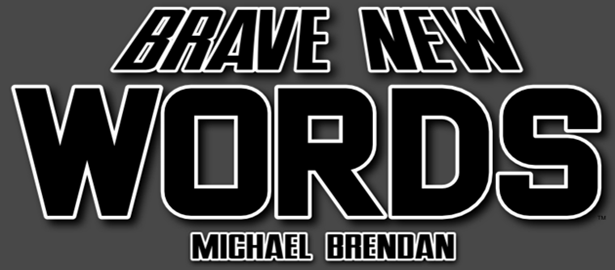BRAVE NEW WORDS Michael Brendan Column Page Banner FINAL