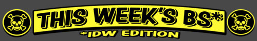 THIS WEEK'S BS IDW EDITION BANNER