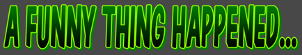 A FUNNY THING HAPPENED BANNER