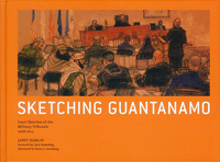 Sketching Guantanamo - Court Sketches of the Military Tribunals 2006 - 2013 HC