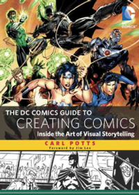 The DC Comics Guide to Creating Comics - Inside the Art of Virtual Storytelling
