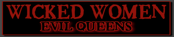 Wicked Women Evil Queens Headline