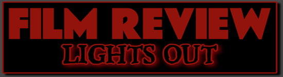 LIGHTS OUT FILM REVIEW BANNER